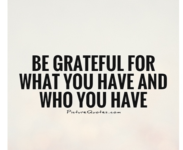 be-grateful-for-what-you-have-and-who-you-have-quote-1